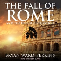 The Fall of Rome - Bryan Ward-Perkins