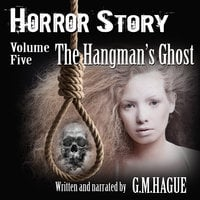 Horror Story Volume Five: The Hangman's Ghost - G.M. Hague