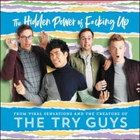 The Hidden Power of F*cking Up - The Try Guys,Keith Habersberger,Zach Kornfeld,Eugene Lee Yang,Ned Fulmer