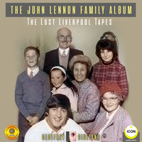 The John Lennon Family Album: The Lost Liverpool Tapes - Geoffrey Giuliano