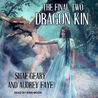 Dragon Kin: The Final Two - Audrey Faye,Shae Geary