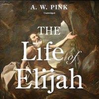 The Life of Elijah - Arthur W. Pink