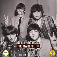 The Love You Take: The Beatle Politic– An Audio Biography - Geoffrey Giuliano