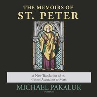 The Memoirs of St. Peter - Michael Pakaluk