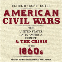 American Civil Wars: The United States, Latin America, Europe, and the Crisis of the 1860s - Don H. Doyle