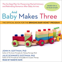 And Baby Makes Three: The Six-Step Plan for Preserving Marital Intimacy and Rekindling Romance After Baby Arrives - John M. Gottman, Julie Schwartz Gottman