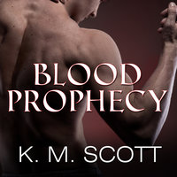 Blood Prophecy - K.M. Scott, Gabrielle Bisset