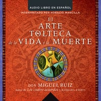 El arte tolteca de la vida y la muerte (The Toltec Art of Life and Death - Spanish - Don Miguel Ruiz