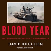 Blood Year: The Unraveling of Western Counterterrorism - David Kilcullen