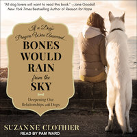 Bones Would Rain from the Sky: Deepening Our Relationships with Dogs - Suzanne Clothier