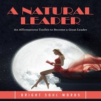 A Natural Leader: An Affirmations Toolkit to Become a Great Leader - Bright Soul Words