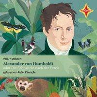 Alexander von Humboldt oder Die Sehnsucht nach der Ferne - Volker Mehnert