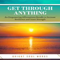 Get Through Anything: An Empowering Affirmations Bundle to Increase Resilience and Inner Strength - Bright Soul Words