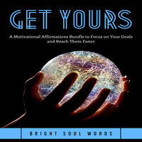 Get Yours: A Motivational Affirmations Bundle to Focus on Your Goals and Reach Them Faster - Bright Soul Words