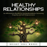 Healthy Relationships: An Affirmations Bundle for Setting Boundaries, Increasing Empathy and Self-Empowerment - Bright Soul Words