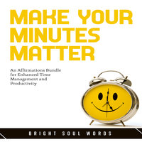 Make Your Minutes Matter: An Affirmations Bundle for Enhanced Time Management and Productivity - Bright Soul Words