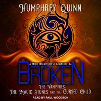 Broken: The Vampires, The Magic Stones, and The Cursed Child - Humphrey Quinn