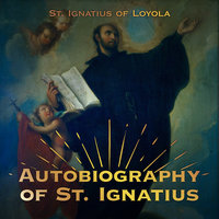 The Autobiography of St. Ignatius - St. Ignatius of Loyola