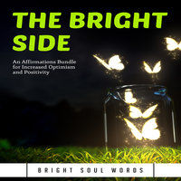 The Bright Side: An Affirmations Bundle for Increased Optimism and Positivity - Bright Soul Words