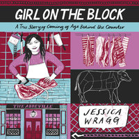 Girl on the Block: A True Story of Coming of Age Behind the Counter - Jessica Wragg