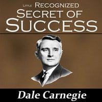 The Little Recognized Secret of Success - Dale Carnegie