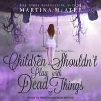 Children Shouldn't Play with Dead Things - Martina McAtee