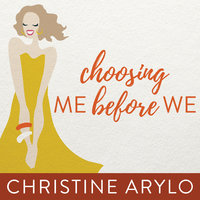 Choosing ME Before WE: Every Woman's Guide to Life and Love - Christine Arylo