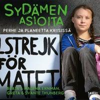 Sydämen asioita - Perhe ja planeetta kriisissä - Malena Ernman, Svante Thunberg, Greta Thunberg, Beata Ernman