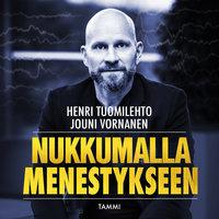 Nukkumalla menestykseen - Henri Tuomilehto, Jouni Vornanen