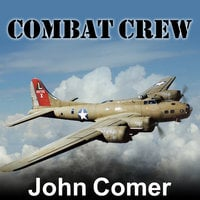 Combat Crew: The Story of 25 Combat Missions Over Europe From the Daily Journal of a B-17 Gunner - John Comer