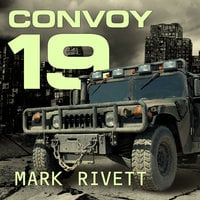 Convoy 19: A Zombie Novel - Mark Rivett