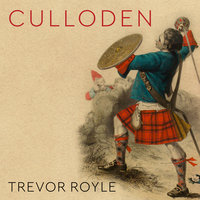 Culloden: Scotland's Last Battle and the Forging of the British Empire - Trevor Royle