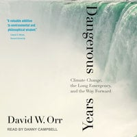 Dangerous Years: Climate Change, the Long Emergency, and the Way Forward - David W. Orr