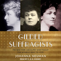 Gilded Suffragists: The New York Socialites who Fought for Women's Right to Vote - Johanna Neuman