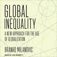 Global Inequality: A New Approach for the Age of Globalization - Branko Milanovic