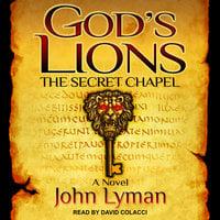 God's Lions: The Secret Chapel - John Lyman