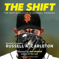 The Shift: The Next Evolution in Baseball Thinking - Russell A. Carleton