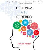 Dale vida a tu cerebro - Raquel Marín