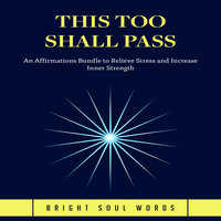 This Too Shall Pass: An Affirmations Bundle to Relieve Stress and Increase Inner Strength - Bright Soul Words