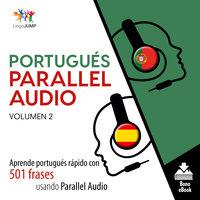 Portugués Parallel Audio – Aprende portugués rápido con 501 frases usando Parallel Audio - Volumen 2 - Lingo Jump