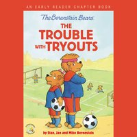 The Berenstain Bears: The Trouble with Tryouts - Jan Berenstain,Mike Berenstain,Stan Berenstain