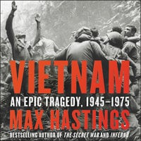 Vietnam: An Epic Tragedy, 1945-1975 - Max Hastings