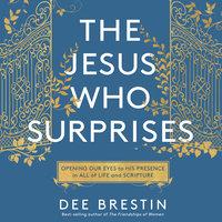 The Jesus Who Surprises - Dee Brestin