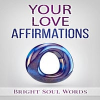 Your Love Affirmations - Bright Soul Words