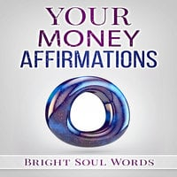 Your Money Affirmations - Bright Soul Words