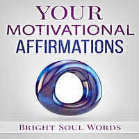 Your Motivational Affirmations - Bright Soul Words