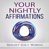 Your Nightly Affirmations - Bright Soul Words