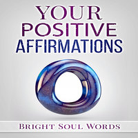 Your Positive Affirmations - Bright Soul Words