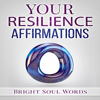 Your Resilience Affirmations - Bright Soul Words