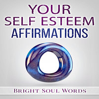 Your Self Esteem Affirmations - Bright Soul Words